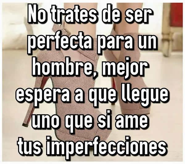 No trates de ser perfecta