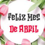 Feliz mes de Abril con frases bonitas